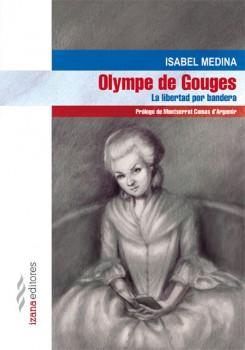 Olympe de Gouges: La libertad por bandera, de Isabel Medina