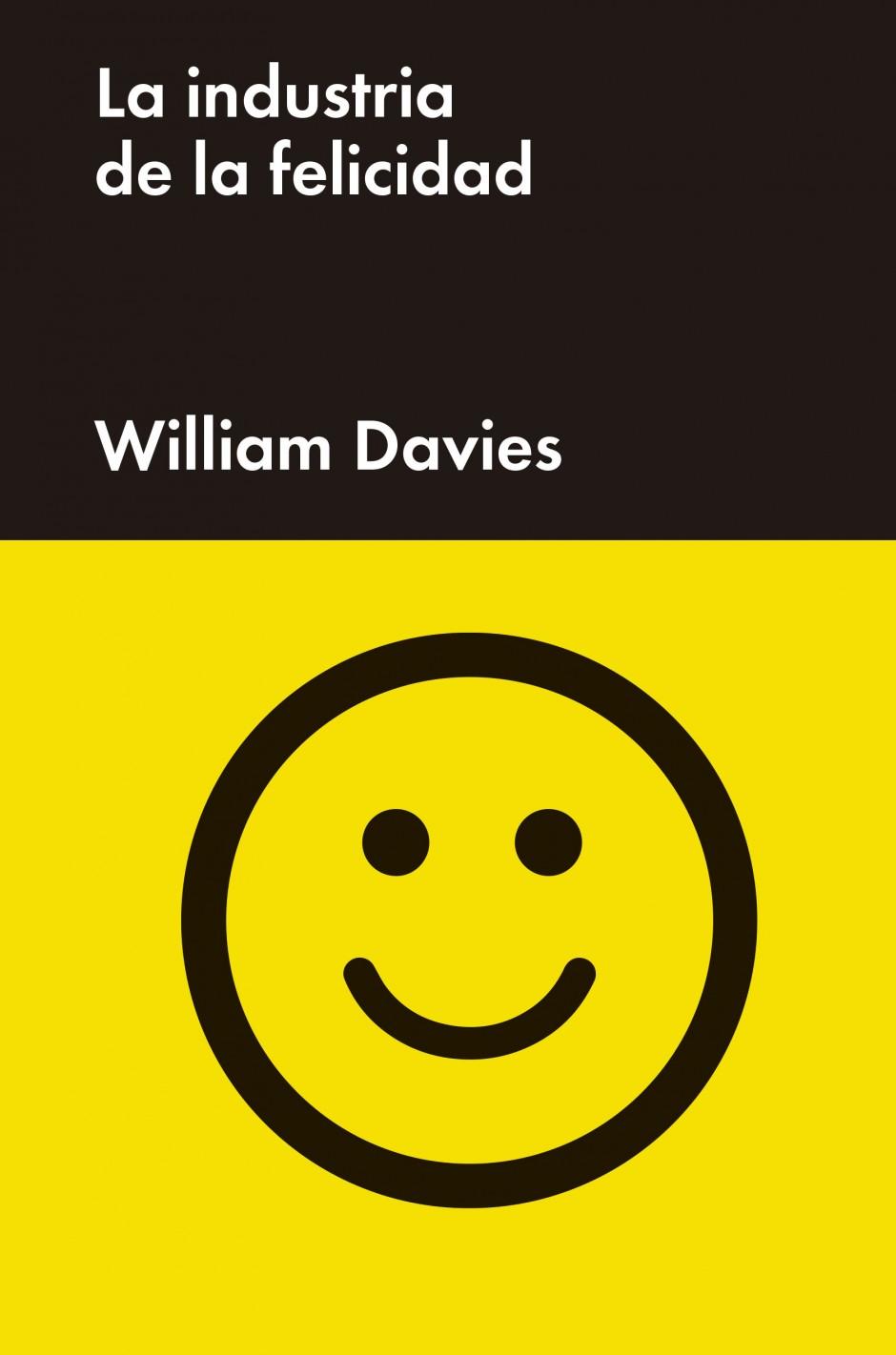 La industria de la felicidad, de William Davies