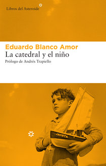 Libros del Asteroide presenta la reedición de La catedral y el niño, obra cumbre de Eduardo Blanco Amor