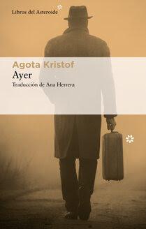 "Libros del Asteroide publica ""Ayer"" de Agota Kristof"
