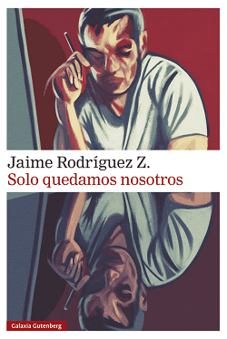 Galaxia Gutenberg publica Solo quedamos nosotros, de Jaime Rodríguez Z.
